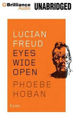 Lucian Freud : Eyes Wide Open - Phoebe Hoban