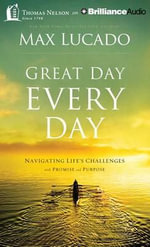 Great Day Every Day : Navigating Life's Challenges with Promise and Purpose - Max Lucado