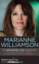 The Enchanted Love Workshop : Building the Inner Temple of the Sacred and the Romantic - Marianne Williamson