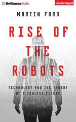 Rise of the Robots : Technology and the Threat of a Jobless Future - Martin Ford