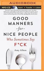 Good Manners for Nice People Who Sometimes Say F*ck - Amy Alkon