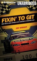 Fixin' to Git : One Fan's Love Affair with NASCAR's Winston Cup - Jim Wright
