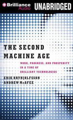 The Second Machine Age : Work, Progress, and Prosperity in a Time of Brilliant Technologies - Erik Brynjolfsson