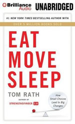 Eat Move Sleep : How Small Choices Lead to Big Changes - Tom Rath