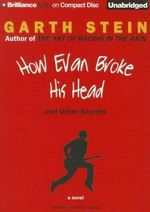 How Evan Broke His Head and Other Secrets - Garth Stein