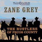 The Rustlers of Pecos County - Zane Grey