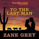 To the Last Man - Zane Grey