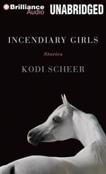 Incendiary Girls : Stories - Kodi Scheer