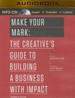 Make Your Mark : The Creative's Guide to Building a Business with Impact - Jocelyn K Glei (Editor)