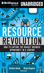 Resource Revolution : How to Capture the Biggest Business Opportunity in a Century - Stefan Heck