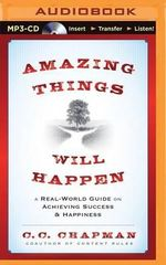 Amazing Things Will Happen : A Real-World Guide on Achieving Success & Happiness - C C Chapman