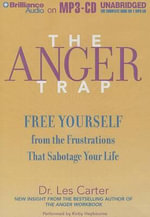 The Anger Trap : Free Yourself from the Frustrations That Sabotage Your Life - Dr Les Carter