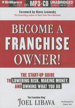 Become a Franchise Owner! : The Start-Up Guide to Lowering Risk, Making Money, and Owning What You Do - Joel Libava