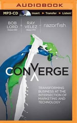Converge : Transforming Business at the Intersection of Marketing and Technology - Bob W Lord