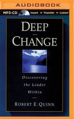 Deep Change : Discovering the Leader Within - Robert E Quinn