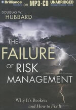 The Failure of Risk Management : Why It's Broken and How to Fix It - Douglas W Hubbard