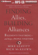 Finding Allies, Building Alliances : 8 Elements That Bring - And Keep - People Together - Mike Leavitt