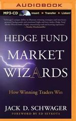 Hedge Fund Market Wizards : How Winning Traders Win - Jack D Schwager