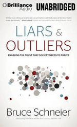 Liars and Outliers : Enabling the Trust That Society Needs to Thrive - Bruce Schneier