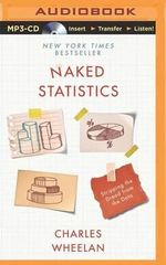 Naked Statistics : Stripping the Dread from the Data - Charles Wheelan