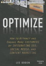 Optimize : How to Attract and Engage More Customers by Integrating SEO, Social Media, and Content Marketing - Lee Odden