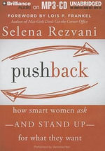 Pushback : How Smart Women Ask?and Stand Up?for What They Want - Selena Rezvani