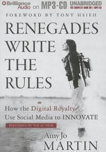 Renegades Write the Rules : How the Digital Royalty Use Social Media to Innovate - Amy Jo Martin