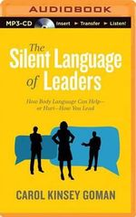 The Silent Language of Leaders : How Body Language Can Help?or Hurt?how You Lead - Carol Kinsey Goman
