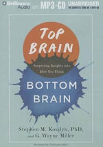 Top Brain, Bottom Brain : Surprising Insights Into How You Think - Professor Stephen Kosslyn