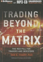 Trading Beyond the Matrix : The Red Pill for Traders and Investors - Van K Tharp