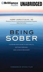 Being Sober : A Step-By-Step Guide to Getting To, Getting Through, and Living in Recovery - Harry Haroutunian