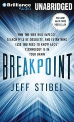 Breakpoint : Why the Web Will Implode, Search Will Be Obsolete, and Everything Else You Need to Know about Technology Is in Your Brain - Jeff Stibel