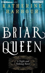 Briar Queen : Night and Nothing - Katherine Harbour