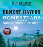 Homesteads and Other Burnt Creek Stories : Burnt Creek, False Face, Homesteads - Ernest Haycox