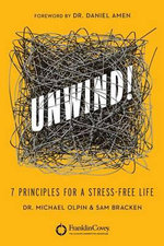 Unwind! : 7 Principles for a Stress-Free Life - Dr Michael Olpin