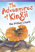 The Adventures of Kingii the Frilled Lizard - Janeen Brian