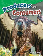 Producers and Consumers (Content and Literacy in Science Grade 4) : Content and Literacy in Science Grade 4 - William B Rice