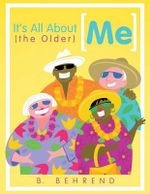 It's All about (the Older) Me : Now What?: A Guide for Parents and Others Who Love...