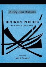 Broken Pieces : Handle with Care - Shirley Ann Williams
