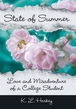 State of Summer : Love and Misadventure of a College Student - K L Harkey