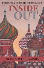 Inside Out : Building a Glass House in Russia - Glenn Williamson
