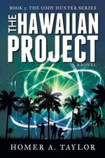 The Hawaiian Project : Book 3: The Cody Hunter Series - Homer a Taylor