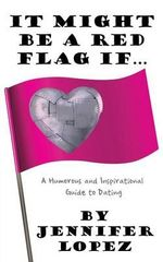 It Might Be a Red Flag If ... : A Humorous and Inspirational Guide to Dating - Jennifer Lopez