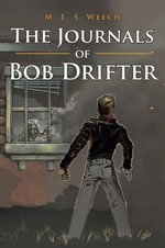 The Journals of Bob Drifter - M L S Weech