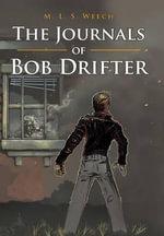 The Journals of Bob Drifter - M L S Weech