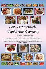 Semi-Homemade Vegetarian Cooking - Robin Colleen McClary