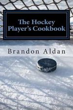 The Hockey Player's Cookbook - Brandon Aldan