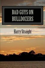 Bad Guys on Bulldozers - Harry B Straight