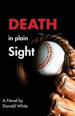 Death in Plain Sight - Donald Robert White