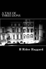 A Tale of Three Lions - Sir H Rider Haggard